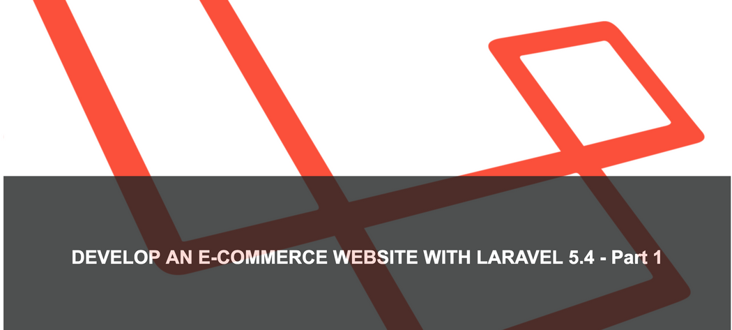 Develop an E-Commerce Website With Laravel 5 4 - Part 1