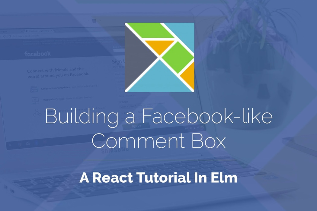 Building a Facebook-like Comment Box: A React Tutorial in Elm