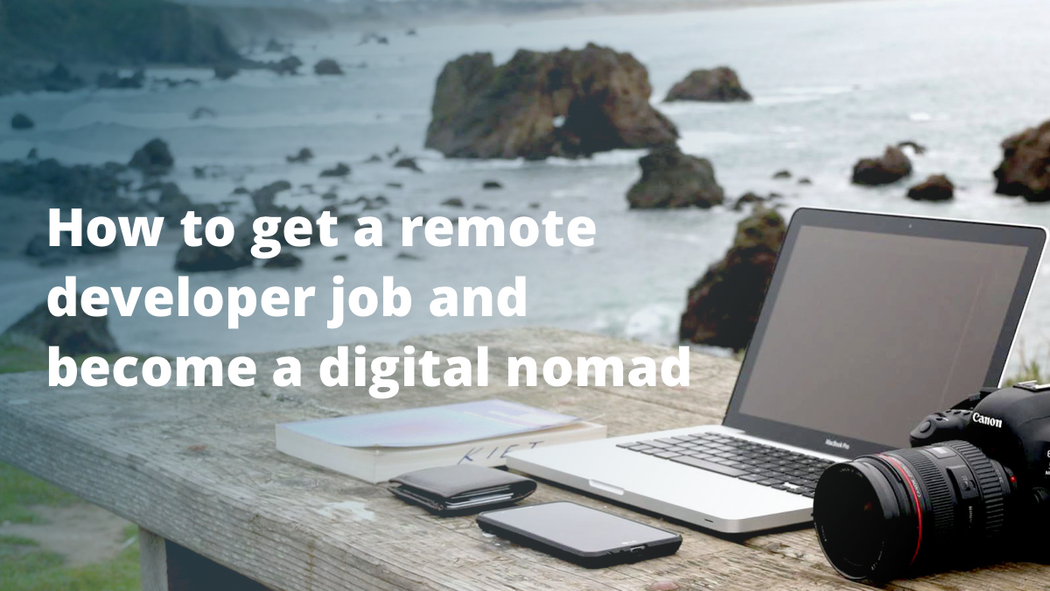 How to Get a Remote Developer Job and Become a Digital Nomad