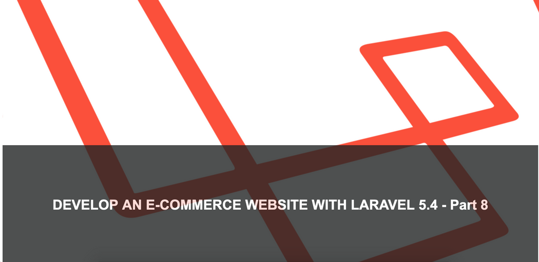 Develop an E-Commerce Website With Laravel 5 4 - Part 8 | Codementor