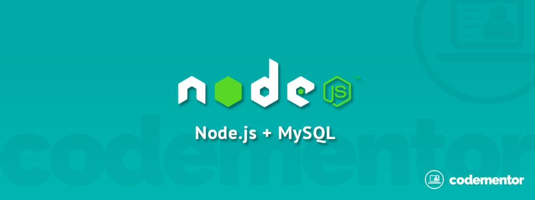 Getting Started with Node js + MySQL | Codementor