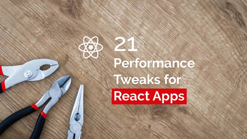 21 Performance Optimization Techniques for React Apps