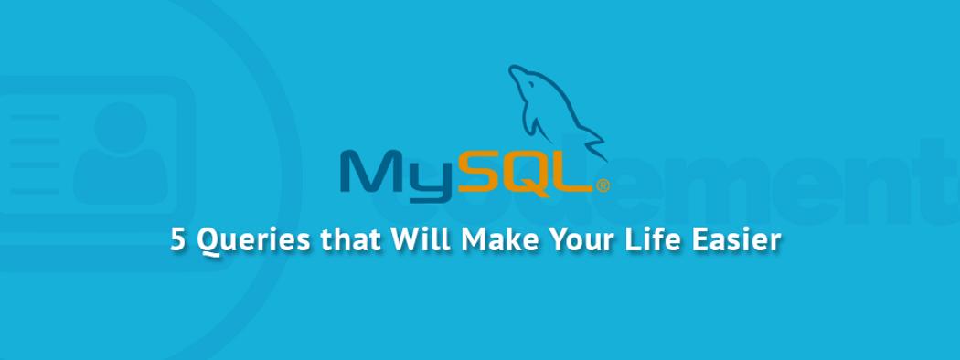 5 MySQL Queries to Speed up Development | Codementor