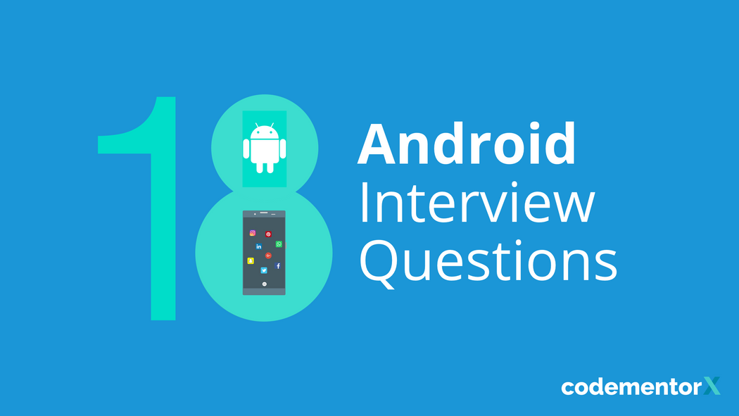 18 Android Interview Questions To Ask An App Developer