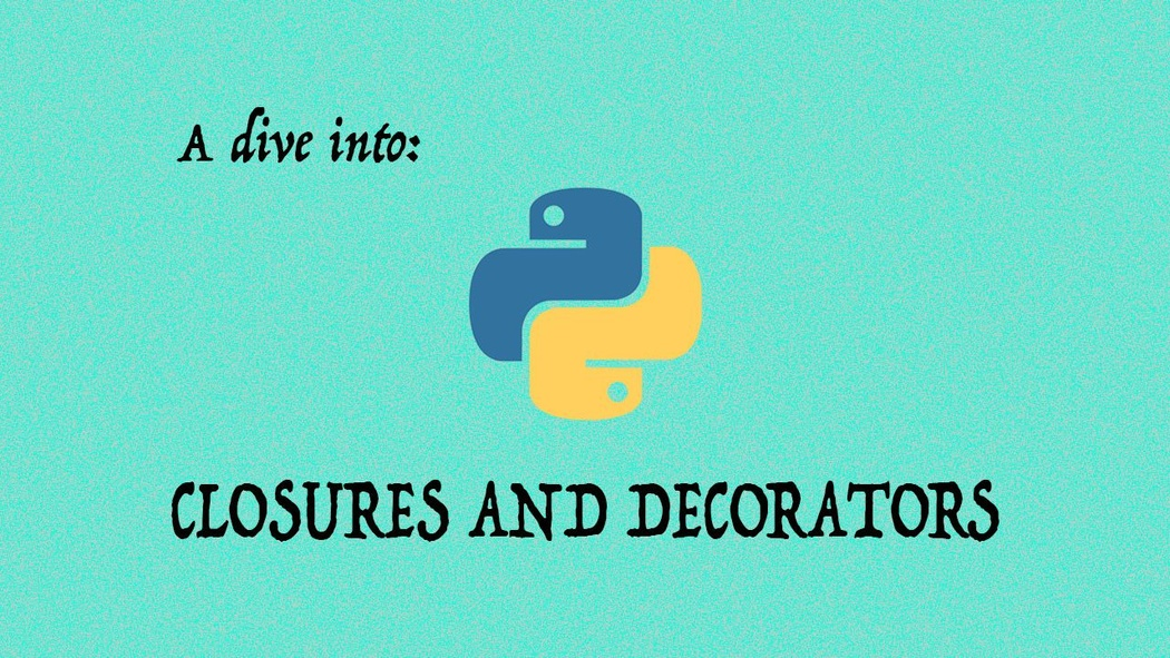 A Dive Into Python Closures And Decorators Part 1 Codementor