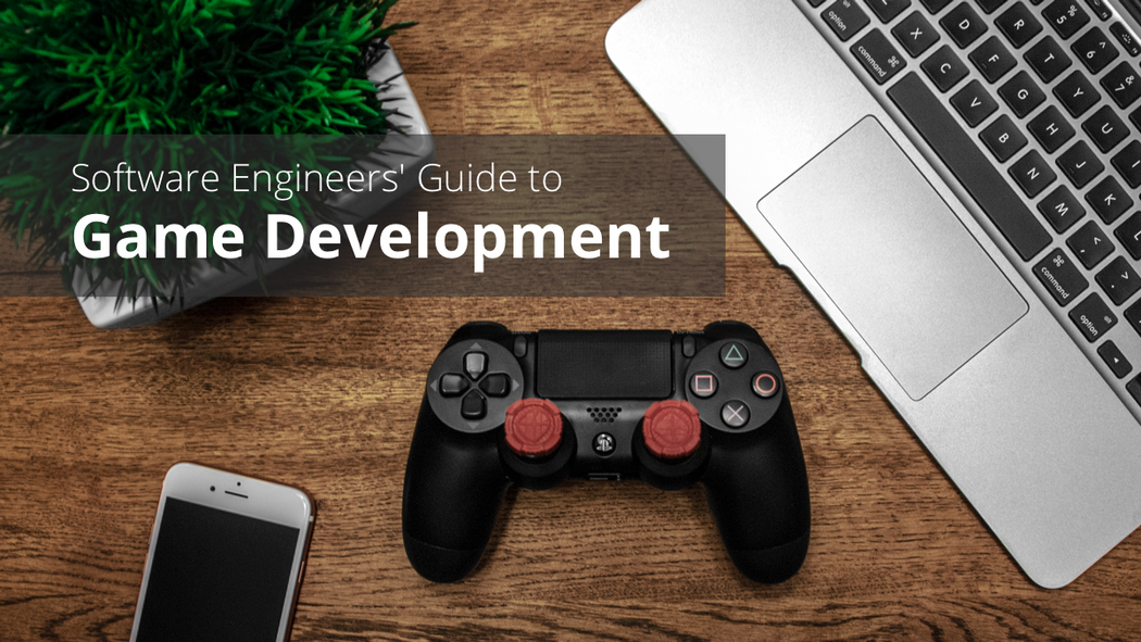 The Software Engineer's Guide to Getting Started with Game