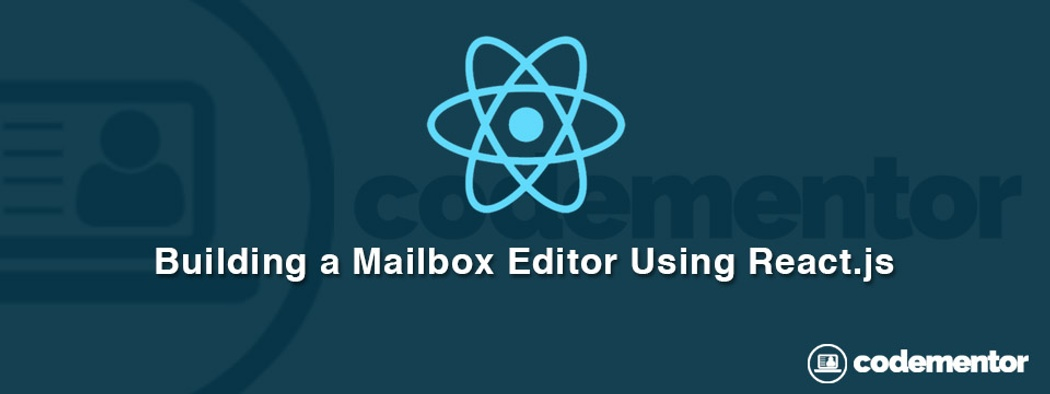 Building a Mailbox Editor using ReactJS and Bootstrap