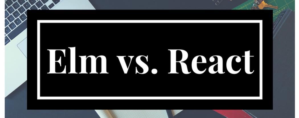 Elm vs  React: Development and Performance | Codementor