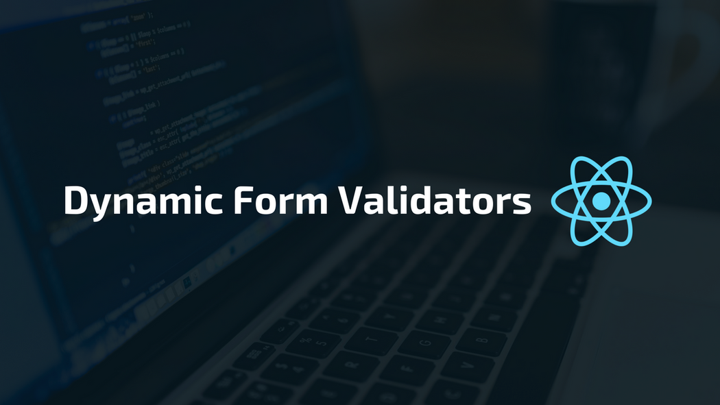 Implementing Dynamic Form Validators in ReactJS | Codementor