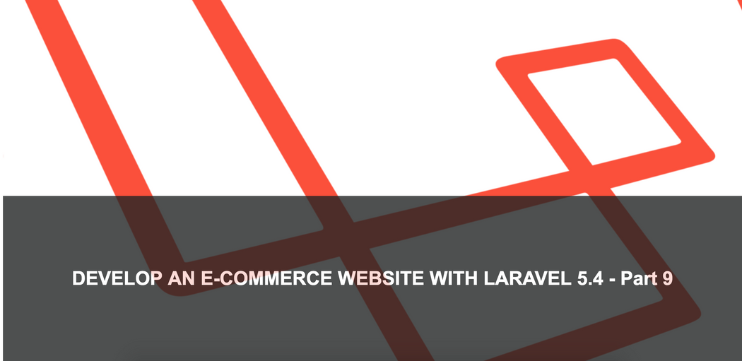 Develop an E-Commerce Website With Laravel 5 4 - Part 9 | Codementor