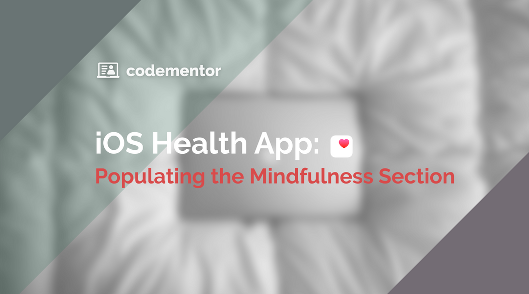iOS Health App: Populating the Mindfulness Section   Codementor