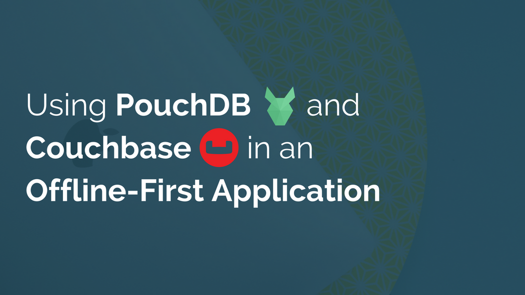 Using PouchDB and Couchbase in an Offline-First Application | Codementor