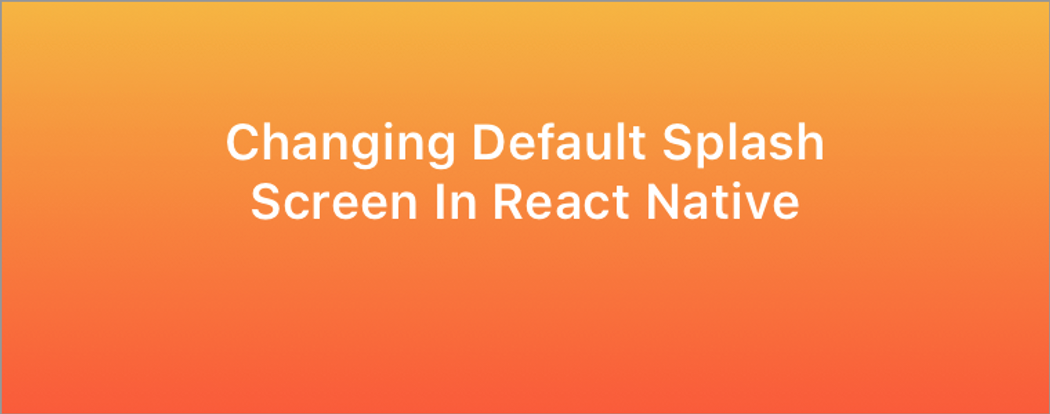 Changing Default Splash Screen In React Native | Codementor
