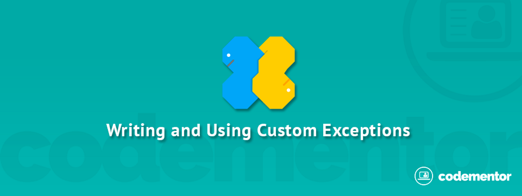 Writing and Using Custom Exceptions in Python | Codementor