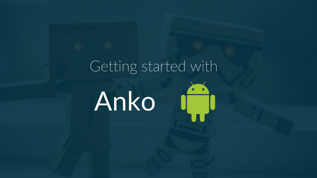 Write better Kotlin: Getting Started with Anko for Android | Codementor