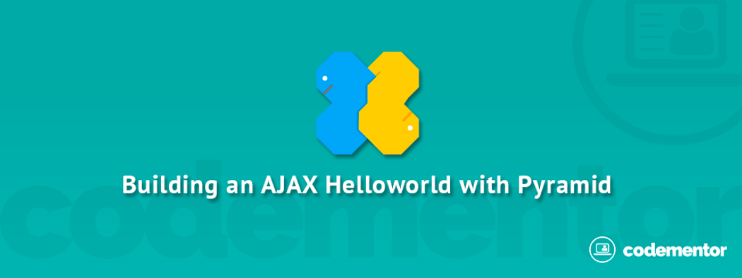 Building an AJAX Helloworld with Python Pyramid | Codementor