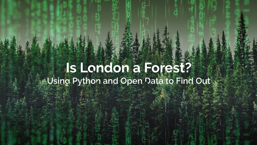 Is London a Forest? How to Use GIS and Open Data to Find Out