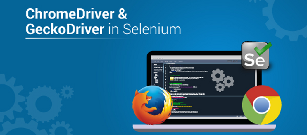 What are ChromeDriver and GeckoDriver in Selenium | Codementor