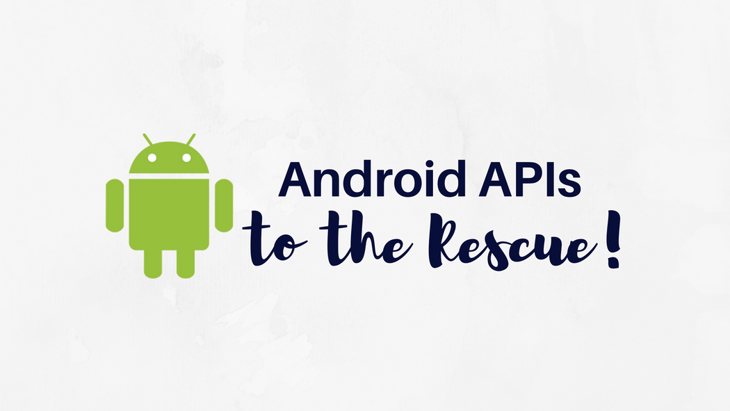 The Android APIs That Can Improve Your Working Efficiency