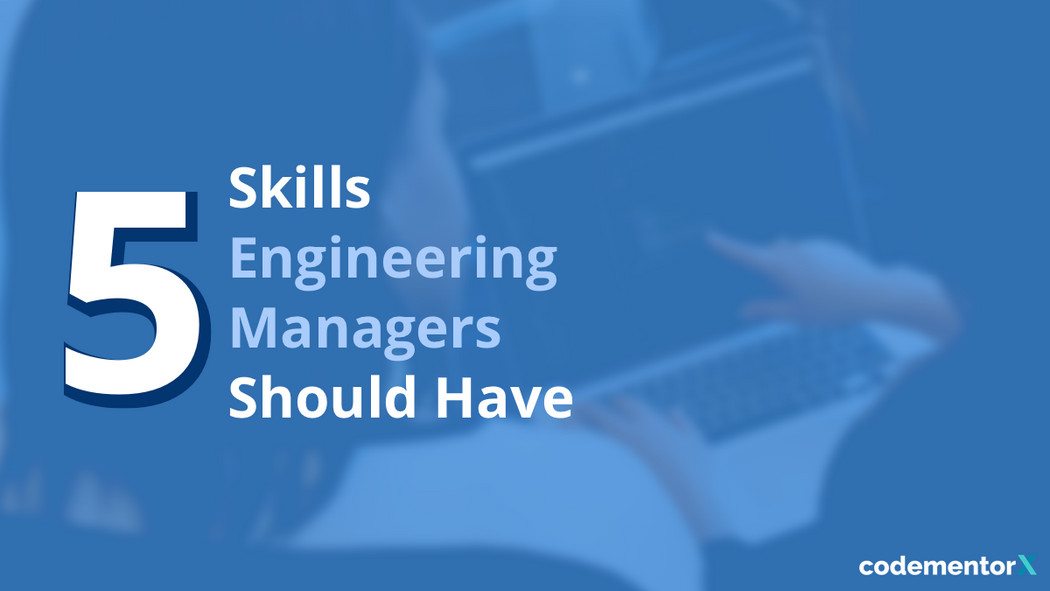 Skills You Should Have As An Engineering Manager in 2018