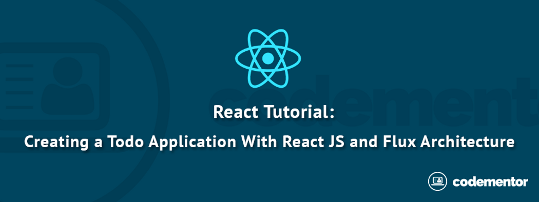 React Tutorial: Creating a Simple Application Using React JS