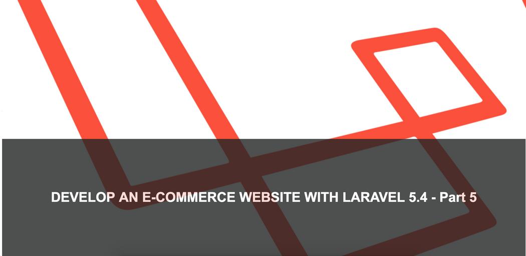 Develop an E-Commerce Website With Laravel 5 4 - Part 5