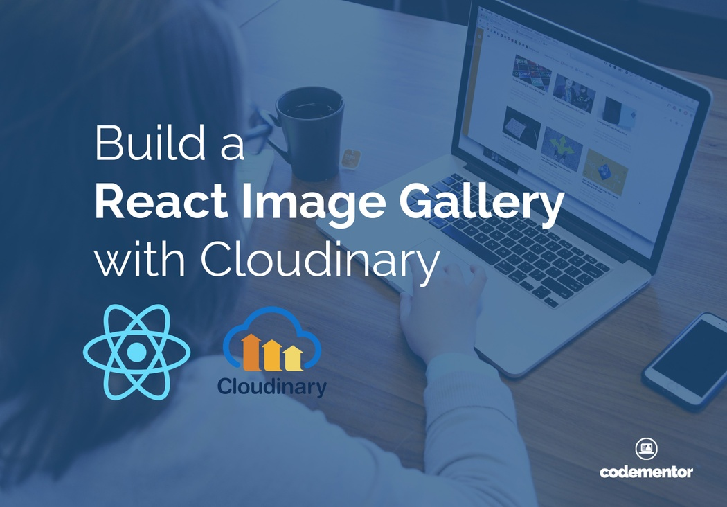 Build a React Image Gallery with Cloudinary | Codementor
