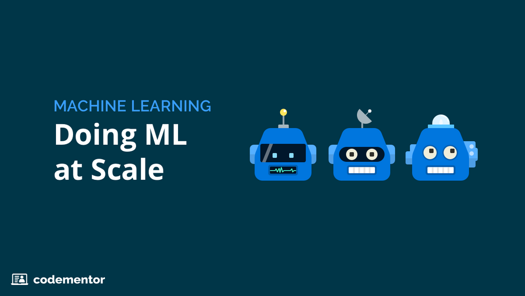 Machine Learning: How to Build Scalable Machine Learning Models