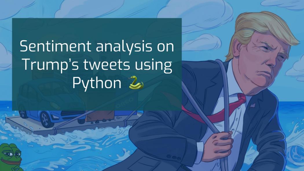 Sentiment analysis on Trump's tweets using Python 🐍 | Codementor