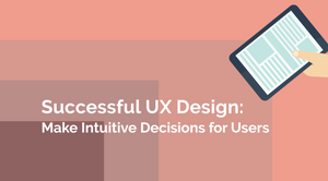 Successful UX Design: Make Intuitive Decisions for Users