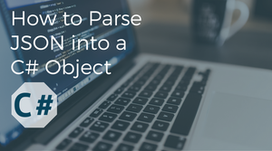 How to Parse JSON into a C# Object