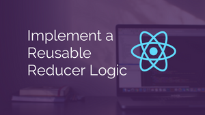 Implement a Reusable Reducer Logic