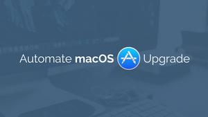 Automate your macOS Setup Upgrade