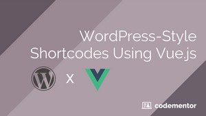 WordPress-Style Shortcodes Using Vue.js
