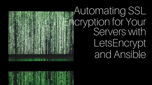Automating SSL Encryption for Your Servers with LetsEncrypt and Ansible
