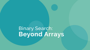 Binary Search: Beyond Arrays