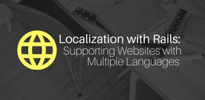 Localization with Rails: Supporting Websites with Multiple Languages Using i18n & yml