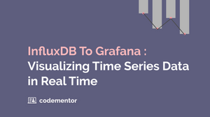 InfluxDB To Grafana: Visualizing Time Series Data in Real Time