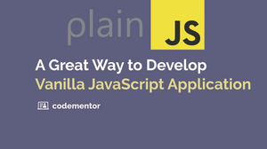 How to Effectively Develop Vanilla Javascript Application