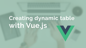 Creating Dynamic Tables with Vue.js