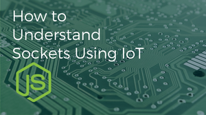 Demystifying Network Sockets (Part 1): Understanding Sockets Using IoT