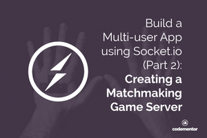 Build a Multi-user App using Socket.io (Part 2): Creating a Matchmaking Game Server