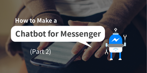 Chatbots: How to Make a Bot for Messenger From Scratch (Part 2)