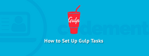 Setting Up Gulp Tasks for the First Time