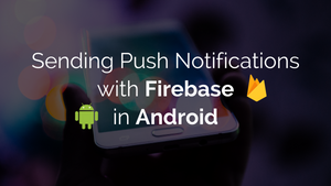 Sending Push Notifications with Firebase in Android (Part 2)