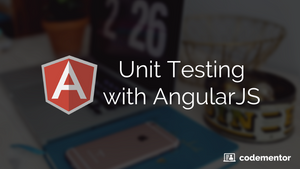 Unit Testing with AngularJS