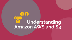 Understanding Amazon AWS and S3