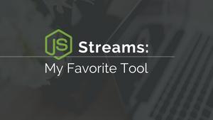 Streams: My Favorite Tool