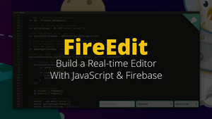 FireEdit: Build a Real-time Editor with JavaScript & Firebase
