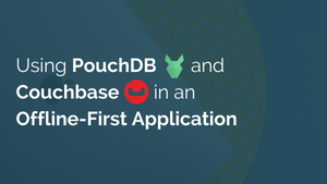 Using PouchDB and Couchbase in an Offline-First Application